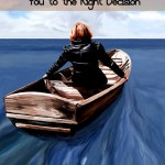 Three Ideas to Help Guide You to the Right Decision