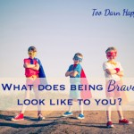 What does being brave look like?