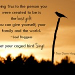 Let your caged bird sing!