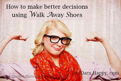 how to make better decisions using your Walk Away Shoes