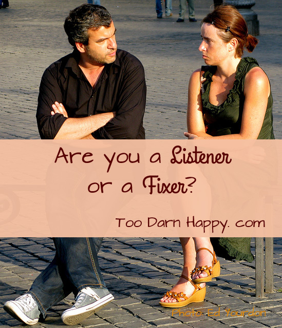 are you a listener or fixer