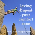 Living Beyond Your Comfort Zone