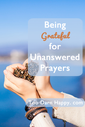 being grateful for unanswered prayers