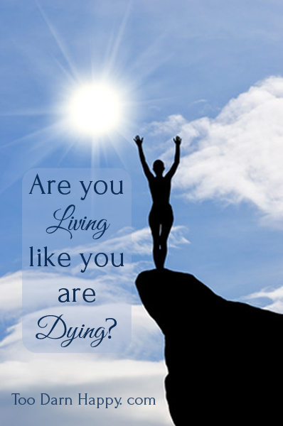 living like you are dying