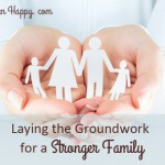 Laying the groundwork for a stronger family